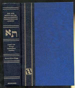 The New Brown-Driver-Briggs-Gensenius Hebrew and English Lexicon: BROWN, Francis, D.D.,