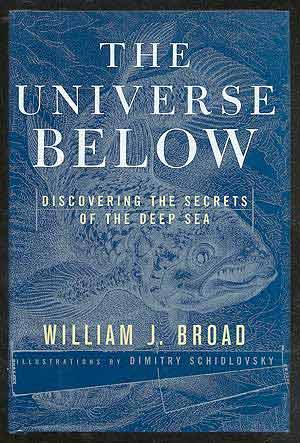 The Universe Below: Discovering the Secrets of the Deep Sea: BROAD, William J.