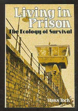 Living in Prison: The Ecology of Survival: TOCH, Hans