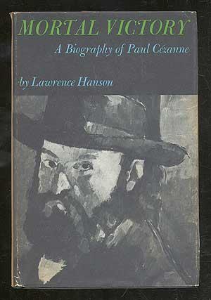 Mortal Victory: A Biography of Paul Cézanne: HANSON, Lawrence