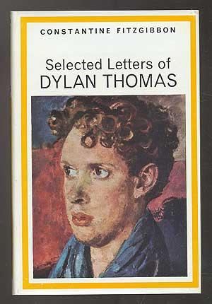 Selected Letters of Dylan Thomas: THOMAS, Dylan (edited by Constantine Fitzgibbon)