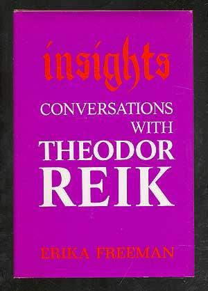 Insights: Conversations with Theodor Reik: FREEMAN, Erika