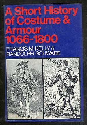 A Short History of Costume and Armour;: KELLY, Francis M.
