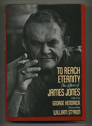 To Reach for Eternity: The Letters of James Jones