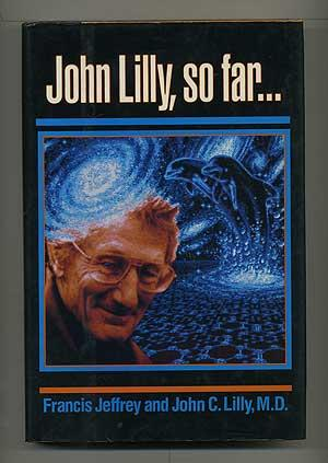John Lilly, so far.: LILLY, John C.,