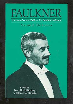 Faulkner: A Comprehensive Guide to the Brodsky Collection: Volume II: The Letters