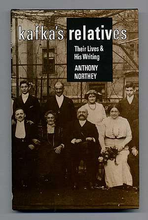 Kafka's Relatives: Their Lives and His Writing: NORTHEY, Anthony