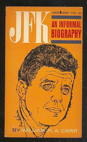 JFK: An informal Biography: CARR, William H.A.
