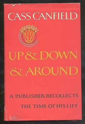 Up and Down and Around: A Publisher Recollects the Time of His Life: CANFIELD, Cass