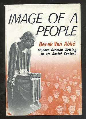Image of a People: The Germans and Their Creative Writing Under and Since Bismarck: Van ABBE, Derek...