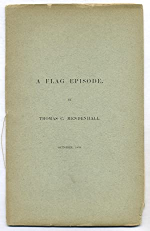 A Flag Episode. From Proceedings of the American Antiquarian Society, October 21, 1898: MENDENHALL,...