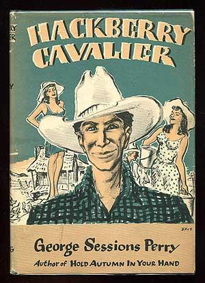 Hackberry Cavalier: Being a Chronicle of the More Outstanding Adventures in Love and Life of that ...