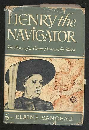 Henry the Navigator: The Story of a Great Prince and His Times: SANCEAU, Elaine