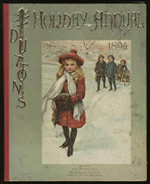 Dutton's Holiday Annual for 1894: A Volume of Pictures and Stories for Little Folks: ...