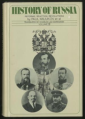 History of Russia: Volume III: Reforms, Reaction,: MILIUKOV, Paul, et