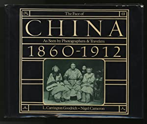 The Face of China 1860-1912 As Seen by Photographers & Travelers: GOODRICH, L. Carrington, ...