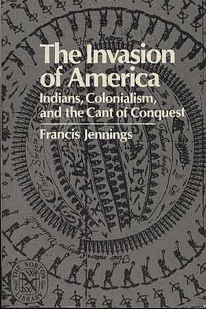 The Invasion of America: Indians, Colonialism, and: JENNINGS, Francis