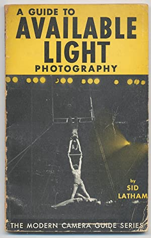 A Guide to Available Light Photography: LATHAM, Sid