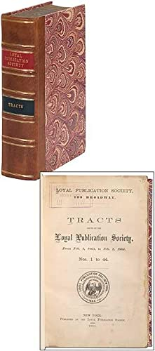 Tracts issued by the Loyal Publication Society, From Feb. 1, 1863, to Feb. 1, 1864. Nos. 1 to 44