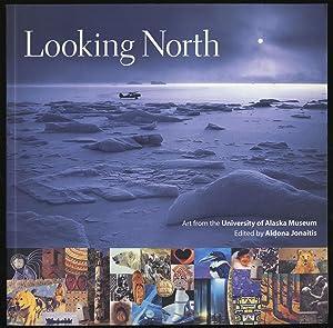 Looking North: Art from the University of: JONAITIS, Aldona (editor)