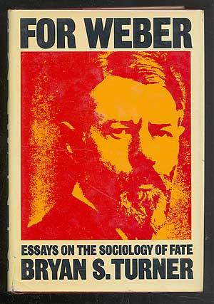 For Weber: Essays on the Sociology of Fate: Turner, Bryan S.