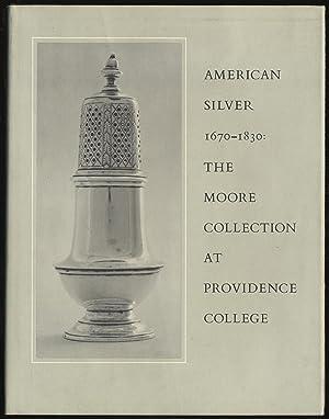 AMERICAN SILVER 1670-1830: THE CORNELIUS C. MOORE COLLECTION AT PROVIDENCE COLLEGE: SPOKAS, ANNE E.