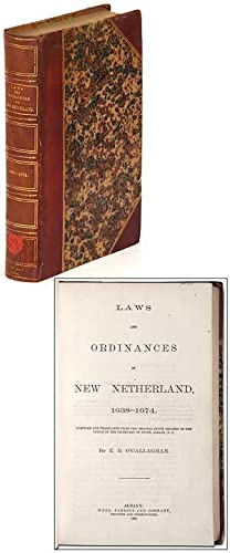 Laws and Ordinances of New Netherland, 1638-1674. Compiled and Translated from the Original Dutch ...