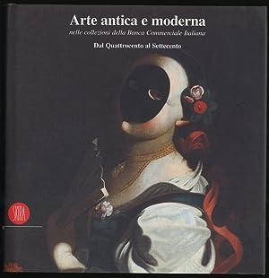 ART ANTICA E MODERNA: NELLE COLLEZIONI DELLA BANCA COMMERCIALE ITALIANA: GARBERI, MERCEDES ...