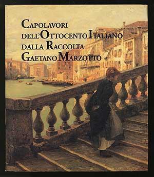 Capolavori Dell'Ottocento Italiano Dalla Raccolta Gaetano Marzotto;