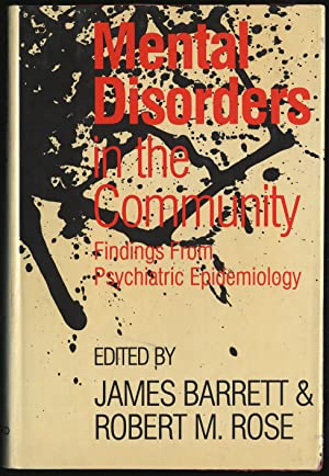 MENTAL DISORDERS IN THE COMMUNITY: PROGRESS AND CHALLENGE: BARRETT, JAMES E. AND ROBERT M. ROSE ...