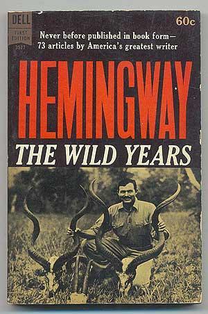 The Wild Years: HEMINGWAY, Ernest