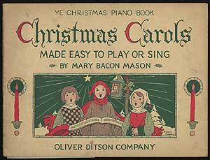 Ye Christmas Piano Book Christmas Carols Made Easy to Play or Sing: MASON, Mary Bacon