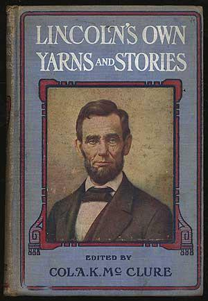 Lincoln's Own Yarns and Stories: McCLURE, A.K. edited