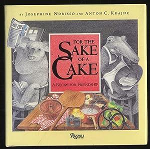 For the Sake of A Cake: A Recipe For Friendship: NOBISSO, Josephine and Anton C. KRAJNC