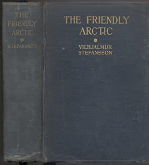 The Friendly Arctic: The Story of Five Years in Polar Regions: STEFANSSON, Vilhjalmur
