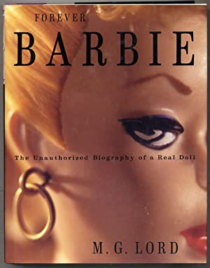 Forever Barbie: The Unauthorized Biography of A Real Doll: LORD, M. G.