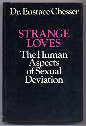 Strange Loves: The Human Aspects of Sexual: CHESSER, Eustace