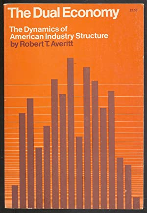 The Dual Economy: The Dynamics of American Industry Structure: AVERITT, Robert T.