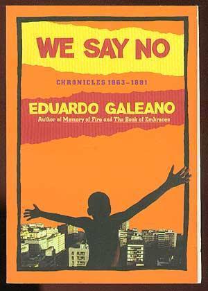 We Say No: Chronicles 1963-1991: GALEANO, Eduardo