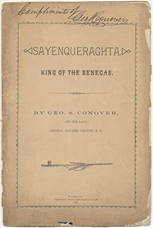 Sayenqueraghta: King of the Senecas: CONOVER, Geo. S. (Hy-We-Saus)