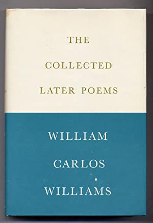The Collected Later Poems of William Carlos: WILLIAMS, William Carlos