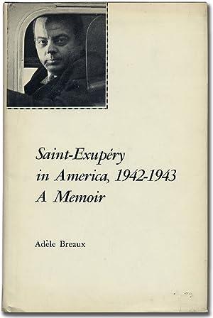 Saint-Exupéry in America, 1942-1943: A Memoir: SAINT-EXUPÉRY, Antoine de). BREAUX, Adèle