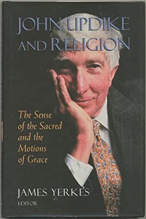 John Updike and Religion: The Sense of the Sacred and the Motions of Grace