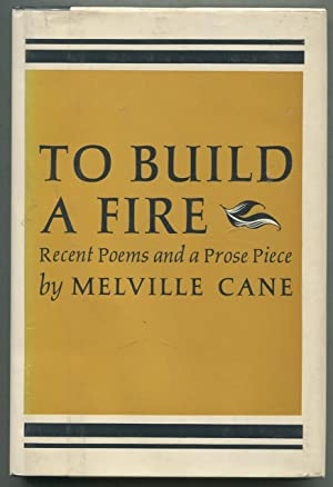 To Build a Fire: Recent Poems and a Prose Piece: CANE, Melville