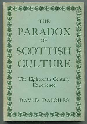 The Paradox of Scottish Culture: The Eighteenth-Century Experience: DAICHES, David