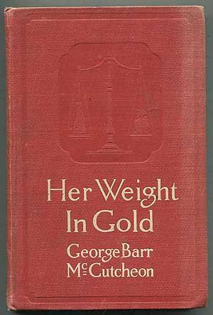 Her Weight in Gold: McCUTCHEON, George Barr