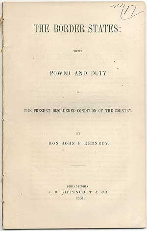 The Border States: Their Power and Duty in the Present Disordered Condition of the Country: KENNEDY...