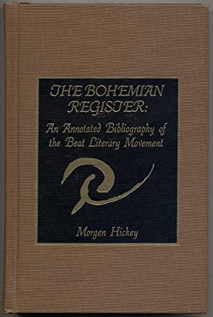 The Bohemian Register: An Annotated Bibliography of the Beat Literary Movement: HICKEY, Morgen