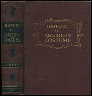 History of American Costume, 1607-1870: With an: McCLELLAN, Elisabeth