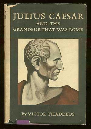 Julius Caesar and the Grandeur That Was: THADDEUS, Victor